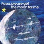 エリック・カール英語絵本「Papa, Please Get The Moon For Me」